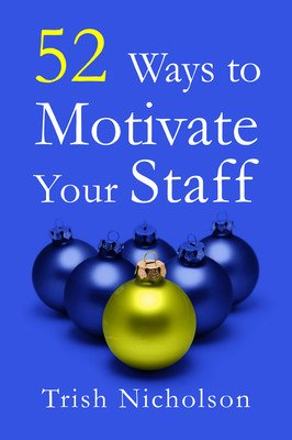 52 Ways to Motivate Your Staff: Trish Nicholson