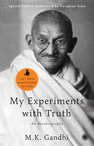 My Experiments with Truth: An Autobiography: Mohandas Karamchand Gandhi