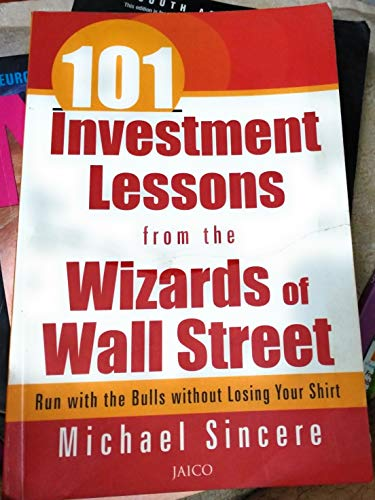 101 Investment Lessons from the Wizards of Wall Street: Michael Sincere