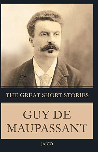 The Great Short Stories Guy De Maupassant: Maupassant, Guy De