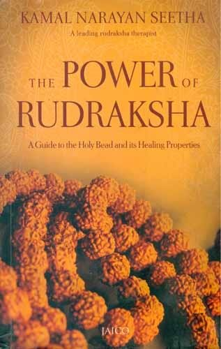 The Power of Rudraksha: A Guide to the Holy Bead and its Healing Properties: Kamal Narayan Seetha