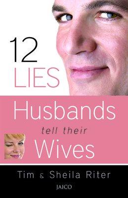 12 Lies Husbands Tell their Wives: Sheila Riter,Tim Riter