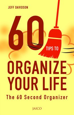 60 Tips to Organize Your Life: The 60 Second Organizer: Jeff Davidson