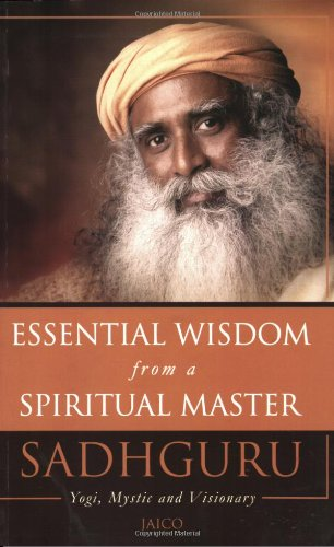 9788179928820: Essential Wisdom from a Spiritual Master: Saddhguru, Yogi, Mystic and Visionary