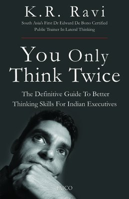 You Only Think Twice: The Definitive Guide to Better Thinking Skills for Indian Executives: K.R. ...