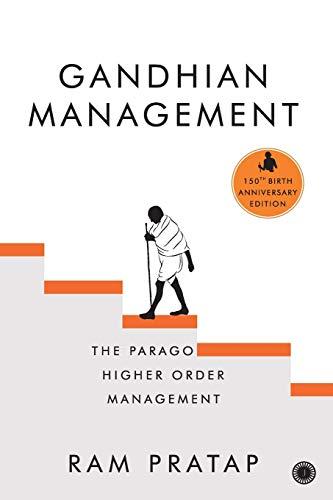 Gandhian Management: The Paragon of Higher Order Management: Ram Pratap