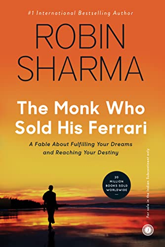 The Monk Who Sold His Ferrari: A fable about fulfilling your dreams and reaching your destiny (...