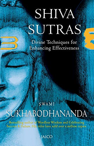Shiva Sutras: Divine Techniques for Enhancing Effectiveness: Swami Sukhabodhananda