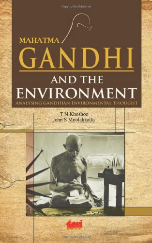 Mahatma Gandhi and the Environment: Analysing Gandhian: T N Khoshoo