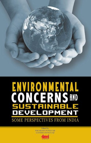 Environmental Concerns and Sustainable Development: Some Perspectives from India: Sakarama Somayaji...