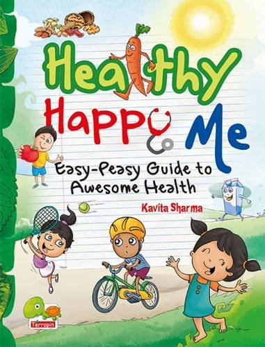 Healthy Happy Me: Easy-Peasy Guide to Awesome: Kavita Sharma