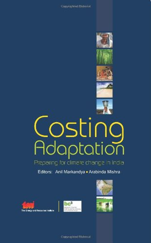 Costing Adaptation: Preparing for climate change in India: Anil Markandya & Arabinda Mishra (Eds)
