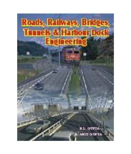 Roads, Railways,Bridges, Tunnel & Harbour Dock Engineering: Gupta B.L. &