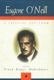 Eugene O Neill : A Critical Spectrum: Vinod Kumar Maheshwari