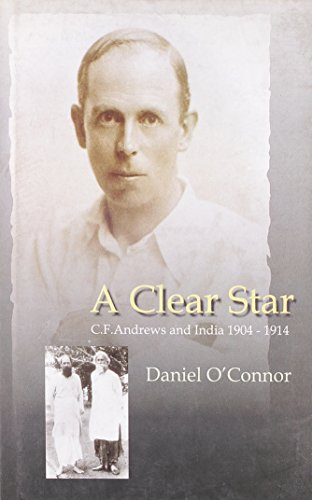 A Clear Star: C.F. Andrews and India 1904-1914 (9788180280238) by Daniel O'Connor