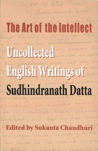 Art of the Intellect: Uncollected English Writings of Sudhindranath Datta: Sukanta Chaudhury (ed.)