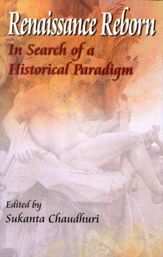 Renaissance Reborn: In Search of a Historical Paradigm: Sukanta Chaudhuri (ed.)