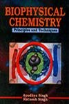 Biophysical Chemistry ; Principles and Techniques for B.Sc. and M.Sc. Students of Indian Universities