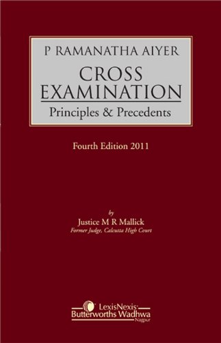 P Ramanatha Aiyer Cross Examination Principles and Precedents, Fourth Editon: M. R. Mallick