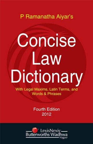Concise law Dictionary: With Legal Maxims, Latin: P. Ramanatha Aiyar?s