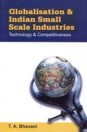Globalisation and Indian Small Scale Industries: Technology and Competitiveness: T.A. Bhavani