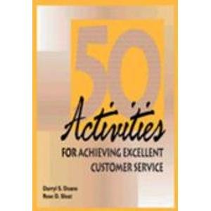 50 Activities for Achieving Excellent Customer Service: Darryl S Doane,Rose D Sloat