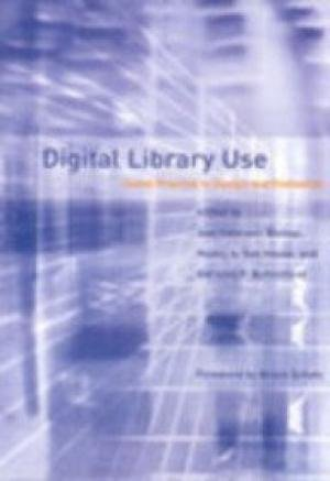 Digital Library Use: Social Practice in Design and Evaluation: Ann Peterson Bishop, Nancy A Van ...