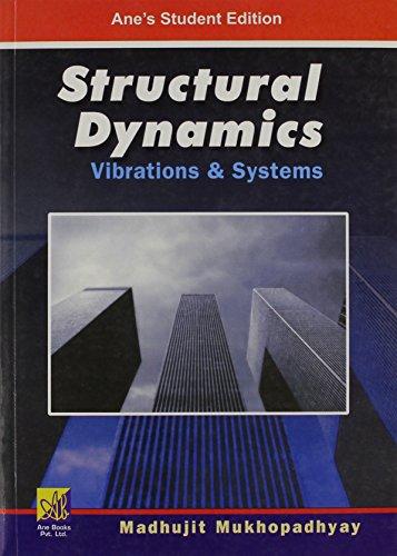Structural Dynamics: Vibration & Systems: Madhujit Mukhopadhyay