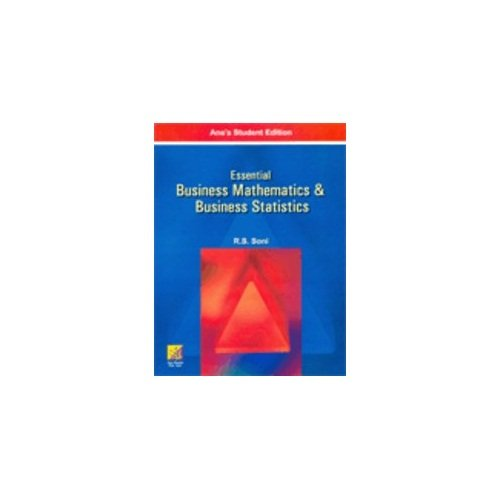 Essential Business Mathematics & Business Statistics: R.S. Soni