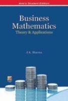 Business Mathematics : Theory and Applications: J. K. Sharma