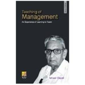 Teaching of Management: An Experience of Learning to Teach, Second Edition: Ishwar Dayal
