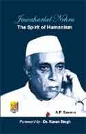 Jawaharlal Nehru: The Spirit of Humanism: A.P. Saxena