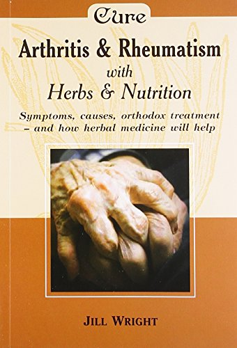 Arthritis and Rheumatism With Herbs and Nutrition: Wright Jill