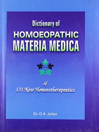 Dictionary of Homoeopathic Materia Medica of 131 New Homoeotherapeutics: O.A. Julian