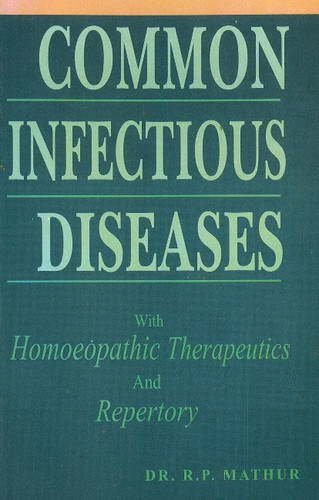 Common Infectious Diseases: with Homoeopathic Therapeutics And Repertory: R.P. Mathur