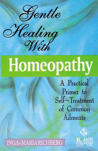 Gentle Healing with Homeopathy: A Practical Primer to Self-Treatment of Common Ailments: Richberg I...