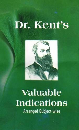 Dr. Kent`s Valuable Indications: Arranged Subject-wise: Daniel Papish