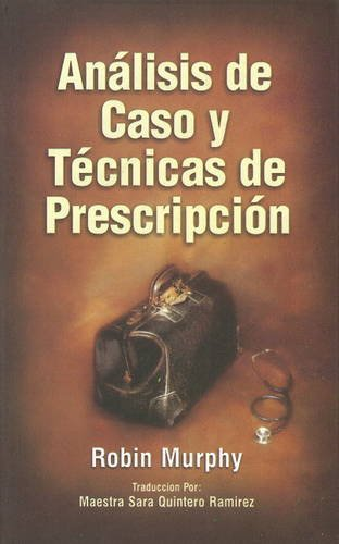 Analisis de caso y tecnicas de prescripcion/ Case Analysis and Prescription Techniques (Spanish Edition) (8180565890) by Robin Murphy