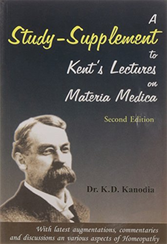 A Study-Supplement to Kent`s Lectures on Materia Medica: With latest augmentations, commentaries ...