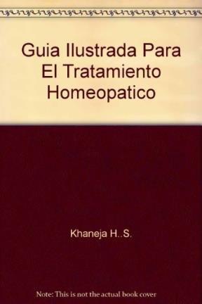 Guia ilustrada para el tratamiento Homeopatico/ Illustrated: Harbans Singh Khaneja