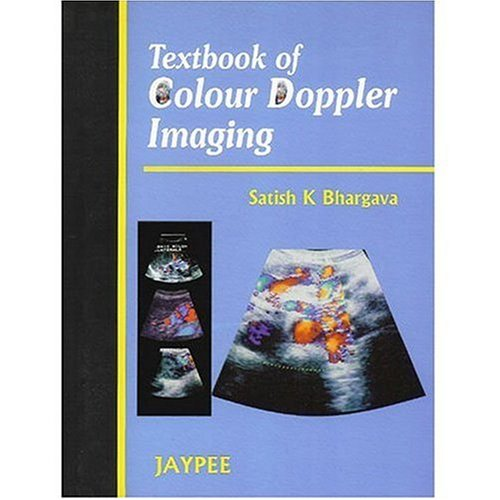 Textbook of Color Doppler Imaging: Satish K. Bhargava