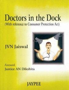 Doctors in the Dock (With Reference to Consumer Protection Act): J V N Jaiswal (Author), Justice A ...