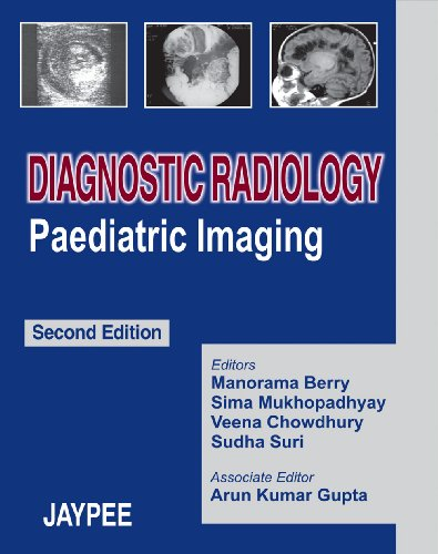 Diagnostic Radiology: Paediatric Imaging (Second Edition): Manorama Berry, Sima Mukhopadhyay, Sudha...