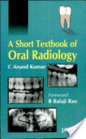 A Short Textbook of Oral Radiology: C Anand Kumar