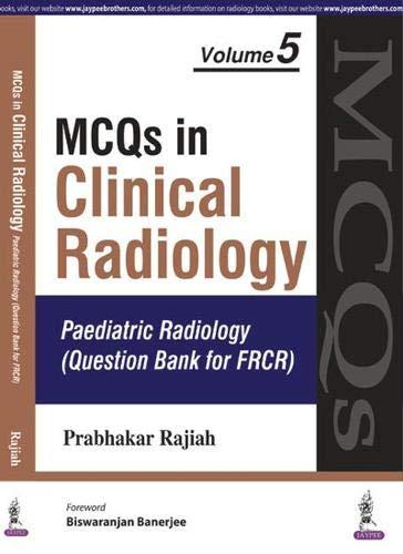 MCQs in Clinical Radiology: Pediatric Radiology (Question: Prabhakar Rajiah (Author),
