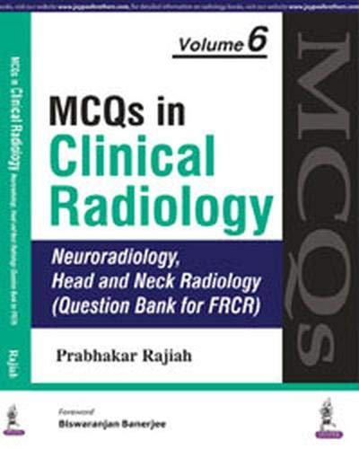 MCQs in Clinical Radiology: Neuroradiology, Head and Neck Radiology (Question Bank for FRCR), ...