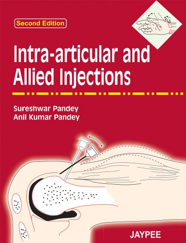 Intra-articular and Allied Injections (Second Edition): Sureshwar Pandey,Anil Kumar Pandey