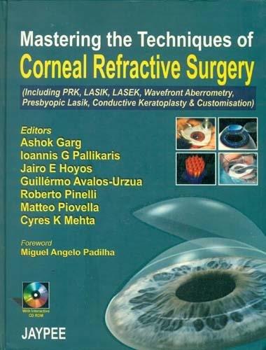Mastering the Techniques of Corneal Refractive Surgery: Ashok Garg, Loannis G Pallikaris & Jairo E ...