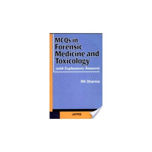 MCQs in Forensic Medicine and Toxicology (With Explanatory Answers): R K Sharma