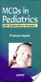MCQs in Pediatrics with Explanatory Answers: Prakash Nayak